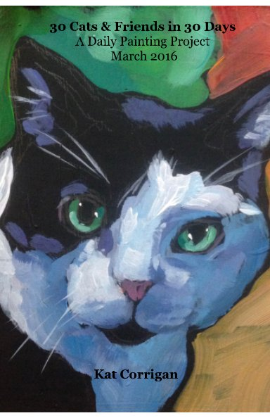 "View ""30 Cats & Friends in 30 Days"" March 2016 by Kat Corrigan"