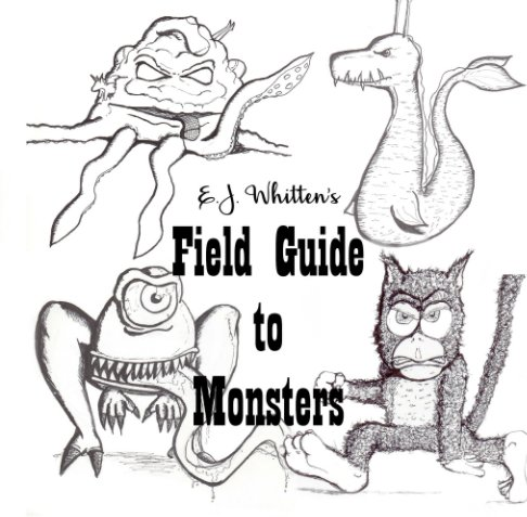 View E.J. Whitten's Field Guide to Monsters by Will Whitten