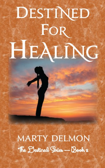 View Destined for Healing by Marty Delmon