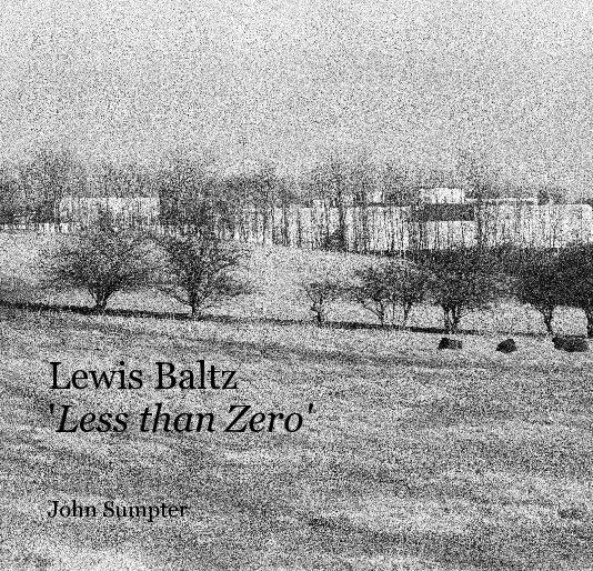 View Lewis Baltz. 'Less than Zero' by John Sumpter