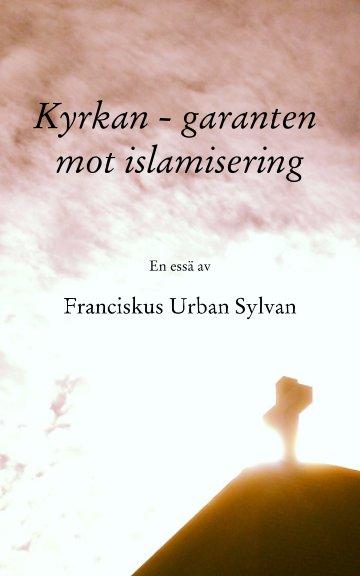Kyrkan - garanten mot islamisering nach Franciskus Urban Sylvan anzeigen