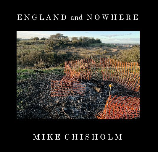 View ENGLAND and NOWHERE by Mike Chisholm