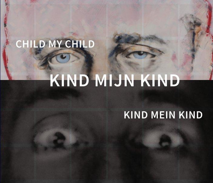 View Kind mijn Kind | theo derksen, ernst jansz, jos wigman, willem jansen. by Theo Derksen