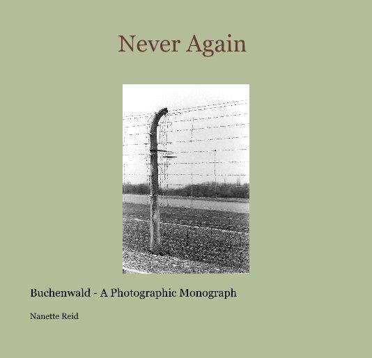 View Never Again - Buchenwald by Nanette Reid