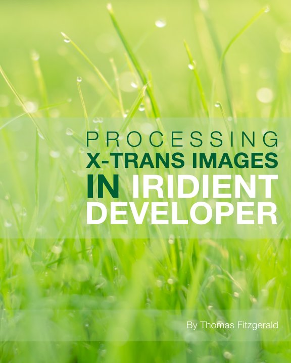 View Processing X-Trans Images in Iridient Developer by Thomas Fitzgerald