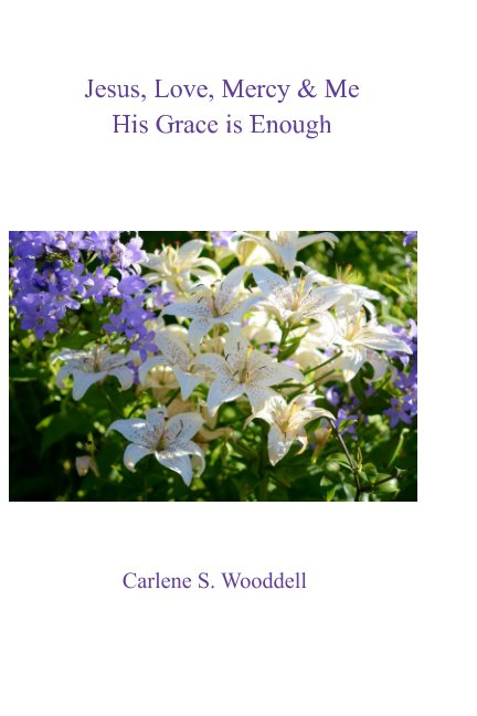View Jesus, Love, Mercy & Me by Carlene S. Wooddell