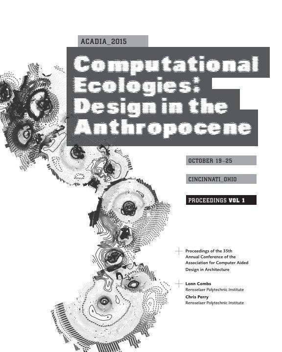 View ACADIA-2015 Proceedings: Volume 1 by Lonn Combs & Chris Perry, Editors