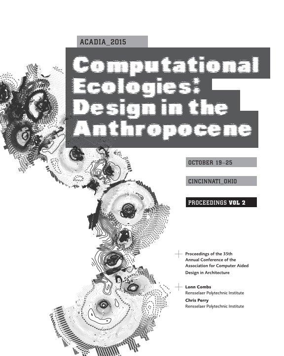 View ACADIA-2015 Proceedings: Volume 2 by Lonn Combs & Chris Perry, Editors