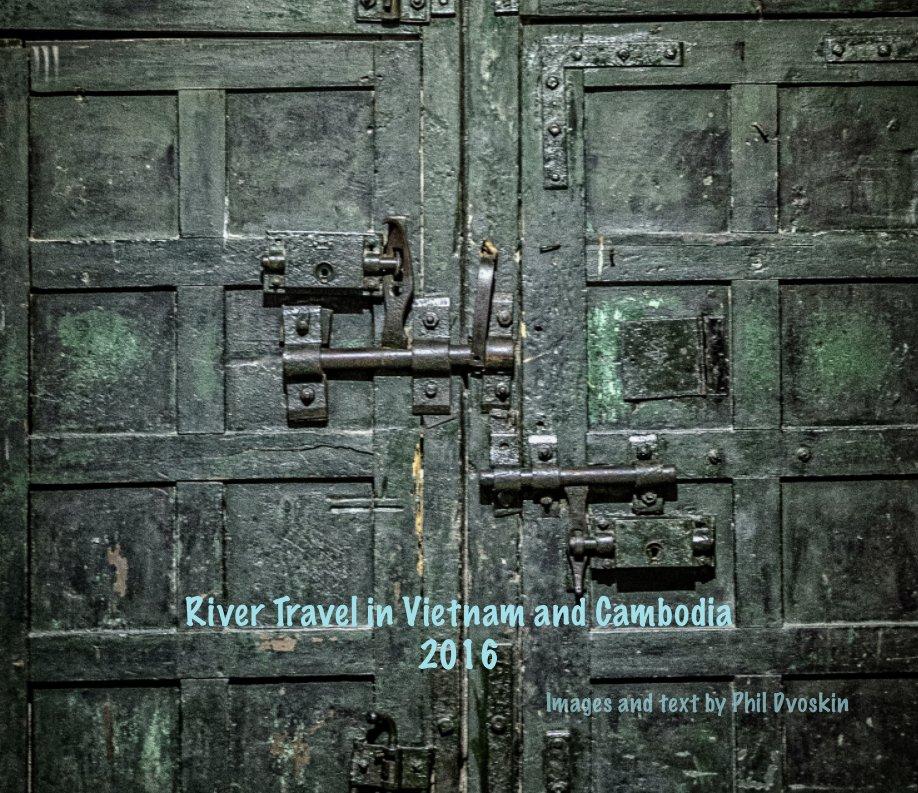 Bekijk River Travel in Vietnam and Cambodia op Phil Dvoskin