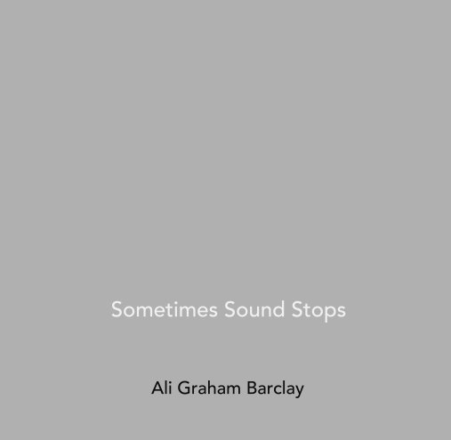 View Sometimes Sound Stops by Ali Graham Barclay