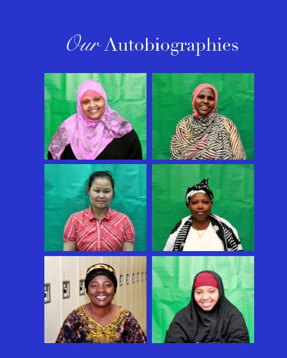 View Our Autobiographies by Hariyamo, Merida, Madelina, Bwe Wah, Amina, and Fatuma