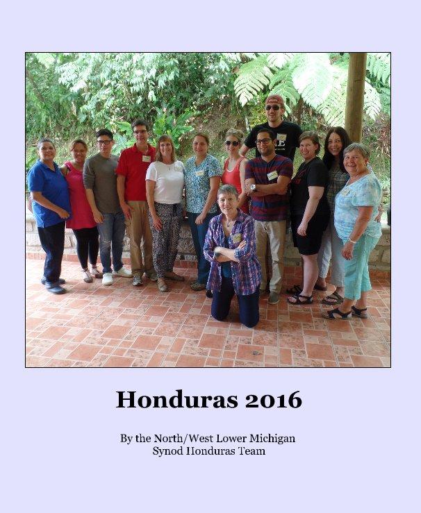 View Honduras 2016 by the North/West Lower Michigan Synod Honduras Team
