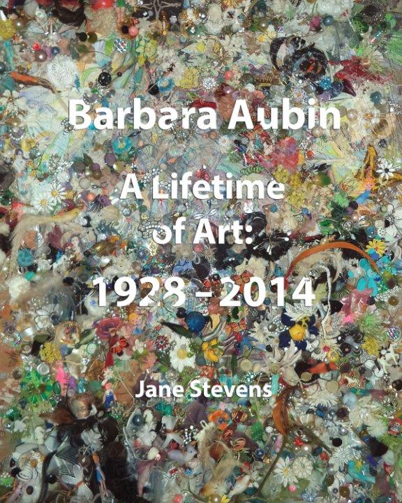 View Barbara Aubin A Life in Art 1928-2014 by Jane Stevens