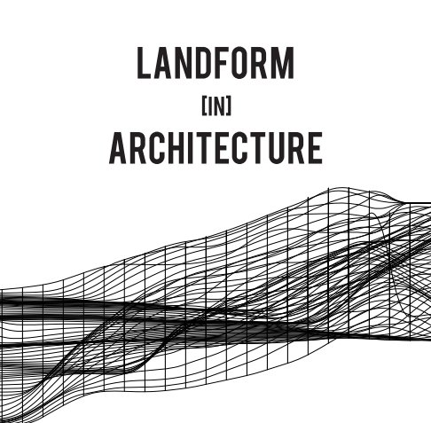 View Landform [in] architecture by Iryna Volynets