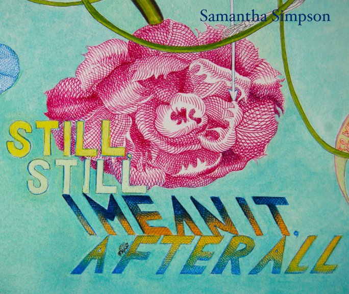 View Still, Still, I Mean It, After All by Samantha Simpson