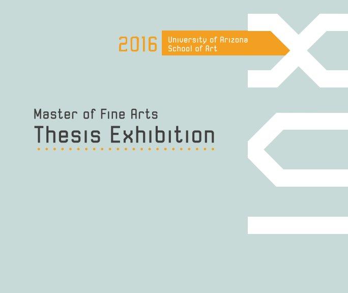 View UA MFA Thesis Catalog 2016 by Hannah Fournier