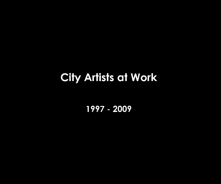 View City Artists at Work 1997 - 2009 by city artists at work