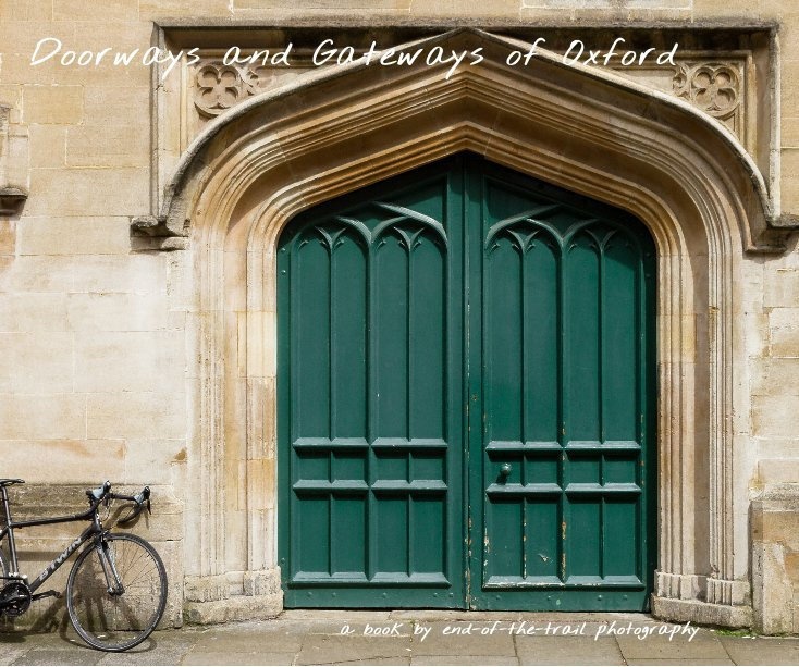 View Doorways and Gateways of Oxford by end-of-the-trail photography