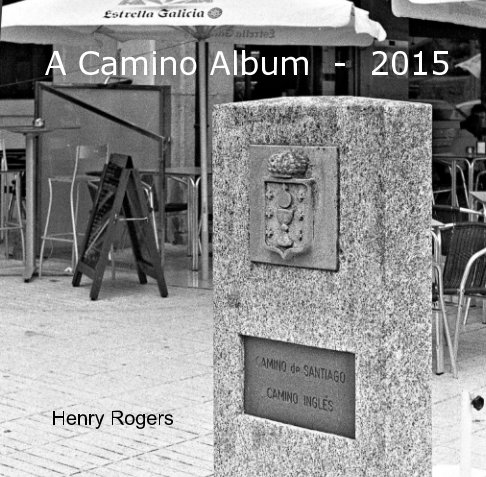 View A Camino Album - 2015 by Henry Rogers