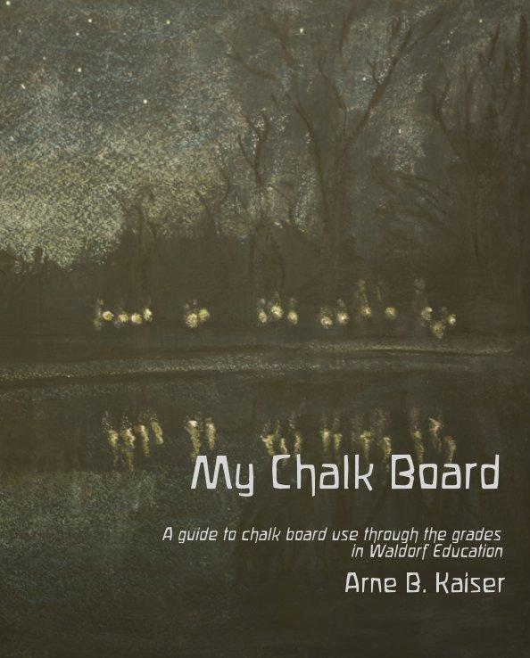 View My Chalkboard by Arne B. Kaiser