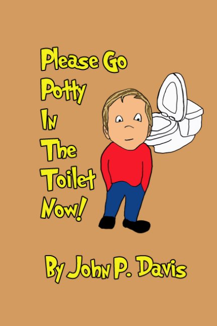 View Please Go Potty In The Toilet Now! (Boy Version) by John P. Davis