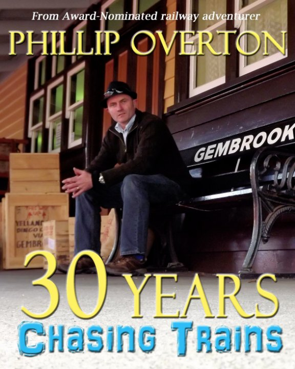 View 30 Years Chasing Trains by Phillip Overton