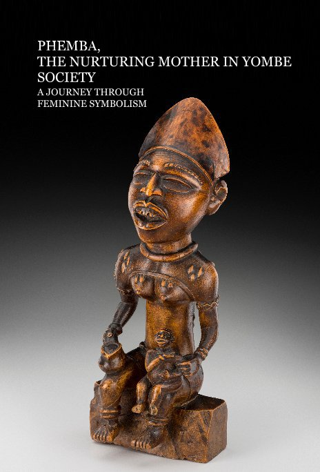 View PHEMBA, THE NURTURING MOTHER IN YOMBE SOCIETY by CORYSE MWAPE DOLIN & ALAIN NAOUM