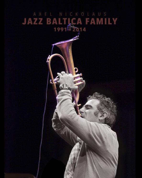 Jazz Baltica Family 1991-2014 nach Axel Nickolaus anzeigen