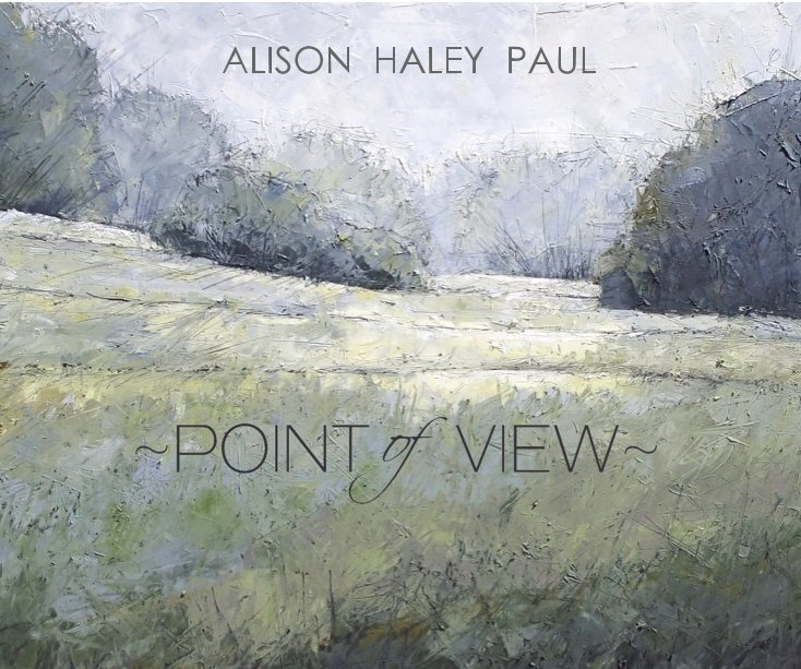 View ALISON  HALEY  PAUL ~POINT OF VIEW~ by ALISON  HALEY  PAUL