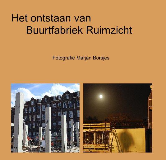 View Het ontstaan van      Buurtfabriek Ruimzicht by Fotografie Marjan Borsjes
