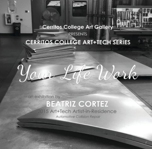 View YOUR LIFE WORK by Cerritos College Art Gallery