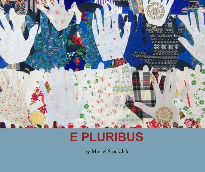 View E PLURIBUS by Muriel Stockdale