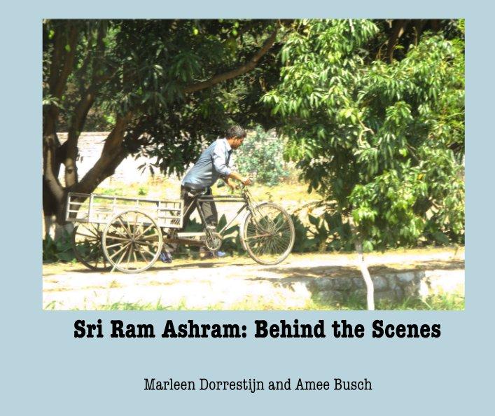 View Sri Ram Ashram: Behind the Scenes by Marleen Dorrestijn and Amee Busch