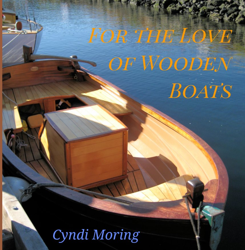 For The Love Of Wooden Boats By Cyndi Moring Blurb Books Uk