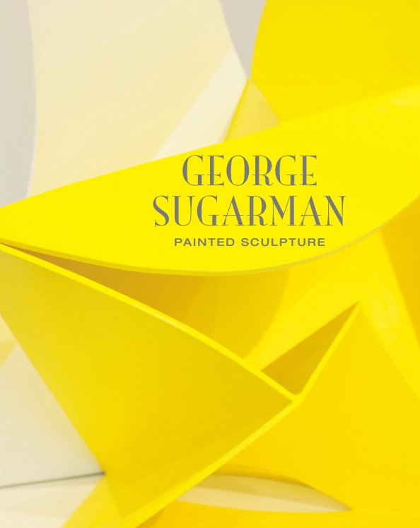 View George Sugarman: Painted Sculpture by Irving Sandler