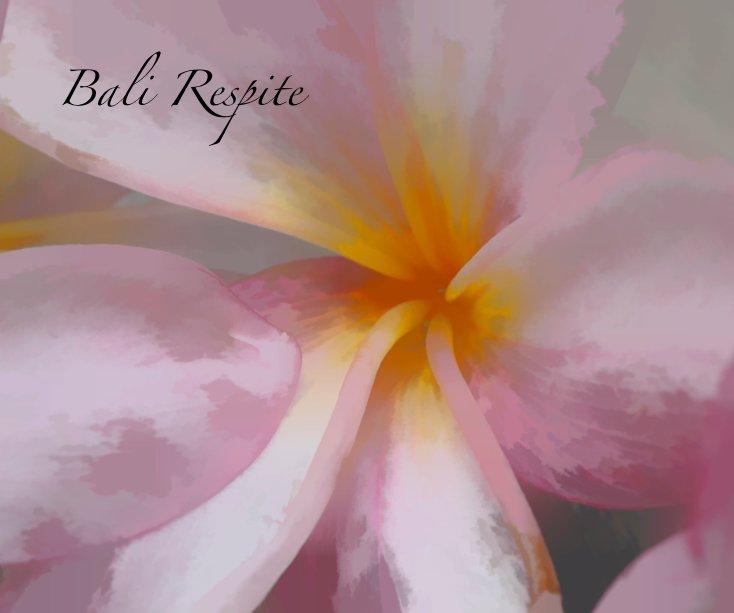 View Bali Respite by Marylou Badeaux