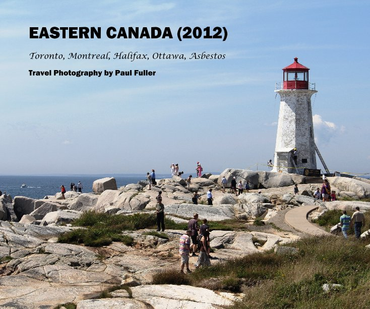 View EASTERN CANADA (2012) by Travel Photography by Paul Fuller