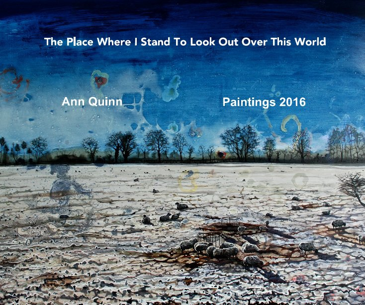 View The Place Where I Stand To Look Out Over This World by Ann Quinn