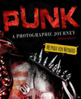 Punk a Photographic Journey: 2004-2007
