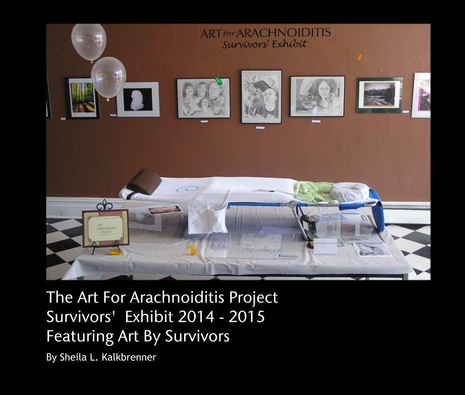 View The Art For Arachnoiditis Project  Survivors'  Exhibit 2014 - 2015 Featuring Art By Survivors by Sheila L. Kalkbrenner