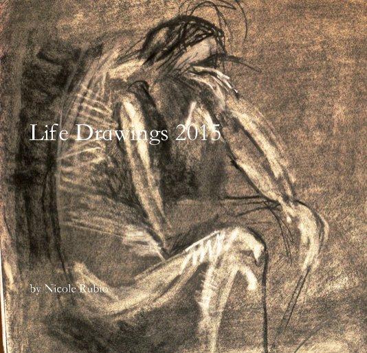 Life Drawings 2015 nach Nicole Rubio anzeigen