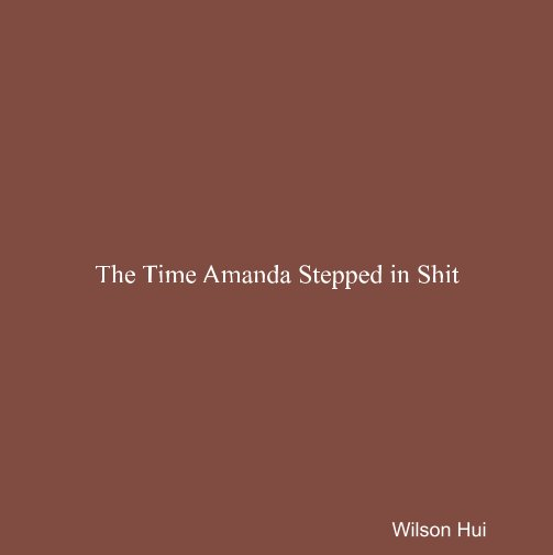 View The Time Amanda Stepped in Shit by Wilson Hui