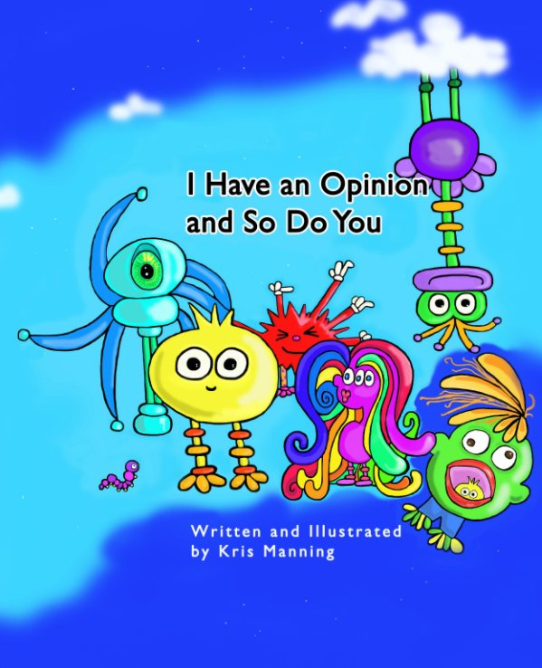 View I Have an Opinion and So Do You by Kris Manning