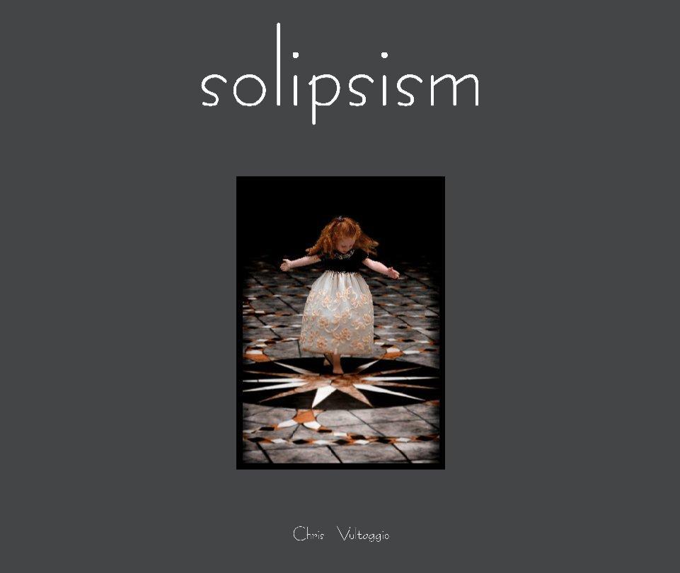 View solipsism by chris vultaggio