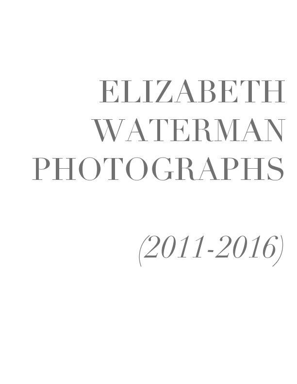 View Elizabeth Waterman Photographs 2011-2016 by Elizabeth Waterman