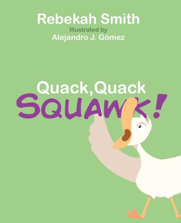 View Quack, Quack, Squawk by Rebekah Smith