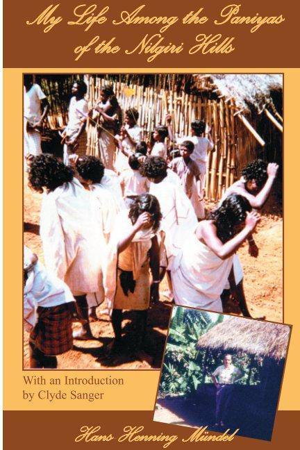 View My Life Among the Paniyas of the Nilgiri Hills by Hans-Henning Mündel