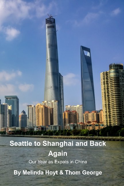 View Seattle To Shanghai, And Back Again by Melinda and Thom George