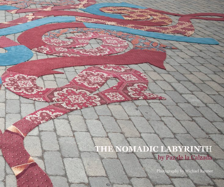 View THE NOMADIC LABYRINTH by Paz de la Calzada by Paz de la Calzada