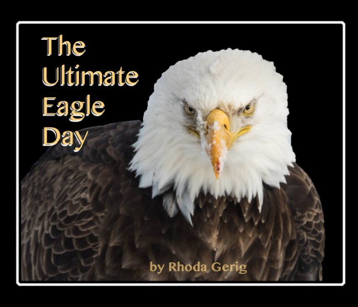 View The Ultimate Eagle Day by Rhoda Gerig